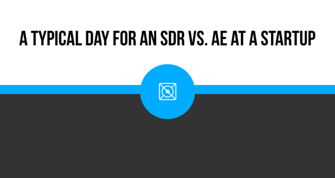 A Typical Day For An SDR Vs. AE At A Startup